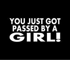 YOU JUST GOT PASSED BY A GIRL! Vinyl Decal Car Window Bumper Sticker