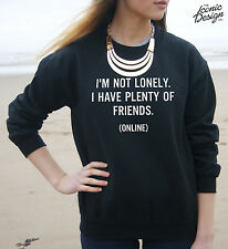 * I'm Not Lonely I Have Plenty Of Friends Online Jumper Top Sweater Fashion *