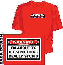 I'm About to do Something Really Stupid Funny Warning T-shirt Tee Team Hard