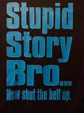 "NEW NOVALTY FUNNY T-SHIRTS "" STUPID STORY BRO... NOW SHUT THE HELL UP"""