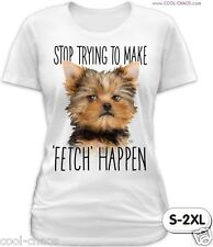 Stop trying to make fetch Happen TOY DOG T-Shirt - Juniors Sizes S/M/L/XL/2X