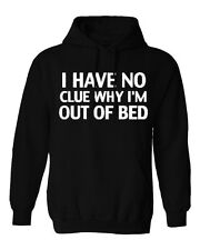 I DONT KNOW WHY AM I OUT OF BED HOODIE PULLOVER JUMPER SWEATSHIRT BLACK