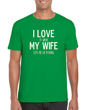 """I LOVE it when MY WIFE lets me go Fishing  "" Funny Fishing T-shirt"