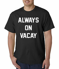 New Way 385 - Unisex T-Shirt Always On Vacay Vacation Funny Humor
