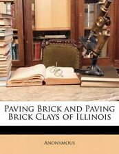 Paving Brick and Paving Brick Clays of Illinois by Anonymous