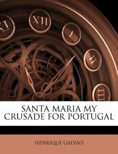 Santa Maria My Crusade for Portugal by Henrique Galvao