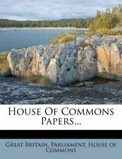 House of Commons Papers... by Great Britain Parliament House of Commons