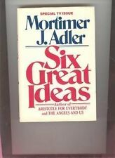 MORTIMER J. ADLER - Six Great Ideas : Truth, Goodness, Beauty, Liberty, Equality