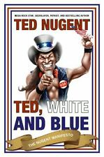Ted, White, and Blue: The Nugent Manifesto by Ted Nugent