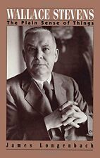 JAMES LONGENBACH - Wallace Stevens: The Plain Sense of Things - ** Brand New **