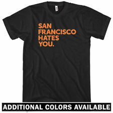 San Francisco Hates You T-shirt - Men S-4X - Mission District Haight Ashbury SFO