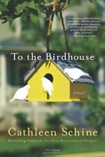 TO BIRDHOUSE A NOVEL By Schine Cathleen **BRAND NEW**