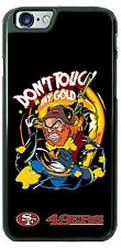 SF 49ers Dont Touch My Gold Phone Case Cover fits iPhone Samsung LG HTC Moto etc