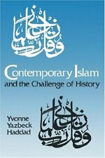CONTEMPORARY ISLAM AND CHALLENGE OF HISTORY By Yvonne Yazbeck Haddad *BRAND NEW*