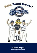 HELLO, BERNIE BREWER MILWAUKEE BREWERS By Aimee Aryal - Hardcover **Excellent**