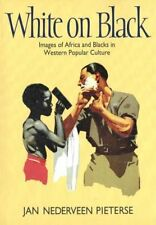 WHITE ON BLACK IMAGES OF AFRICA AND BLACKS IN WESTERN POPULAR By Jan Mint