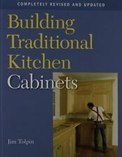 BUILDING TRADITIONAL KITCHEN CABINETS: COMPLETELY REVISED AND By Jim Tolpin NEW