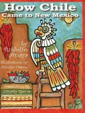 How Chile Came to New Mexico by Rudolfo A. Anaya (2014, Hardcover)