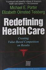 REDEFINING HEALTH CARE: CREATING VALUE-BASED COMPETITION ON By Elizabeth VG