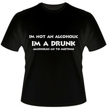 I'm Not An Alcoholic, I'm A Drunk... Funny Black T Shirt - NEW - Front Print