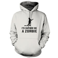 I'd Rather Be A Zombie - Unisex Hoodie -9 Colours - Undead - Halloween - Monster
