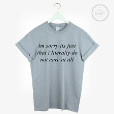IM SORRY ITS JUST THAT I LITERALLY DO NOT CARE TSHIRT TEE TUMBLR INSTAGRAM NEW