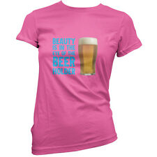 Beauty Is In The Eye Of The Beer Holder - Womens / Ladies T-Shirt - Alcohol