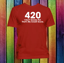 420 I don't smoke pot. That's my credit score! Custom handmade t-shirt tee weed