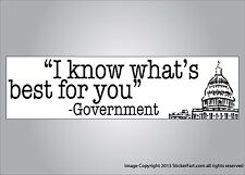 Political bumper sticker -I know what is best for you -government vinyl / magnet