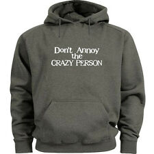 Don't annoy the crazy person funny hoodie Men's size hoodie sweat shirt hoody