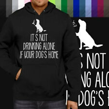 It's Not Drinking Alone If Your Dog's Home Pullover Hoodie Jacket Hooded Sweater