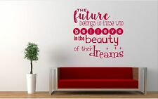 The future belongs to those who believe, Wall art vinyl decal sticker