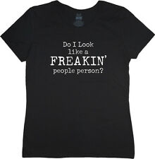 Ladies t-shirt Funny Saying do I look like freakin people person size tee shirt