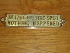Solid Brass Plaque  (IN 1765 ON THIS SPOT NOTHING HAPPENED ) Casted England Sign