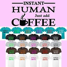 INSTANT HUMAN JUST ADD COFFEE Pot Cup Funny Comic Novelty Custom T-Shirt