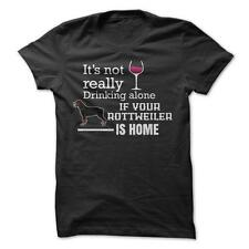Drinking With Rottweiler - Funny T-Shirt 100% Cotton Dog Alcohol Wine Time Alone
