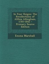 In Four Reigns: The Recollections of Althea Allingham, 1785-1842 by Emma Marshal