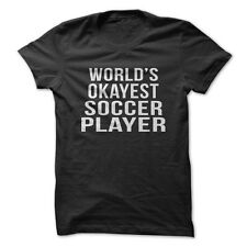 World's Okayest Soccer Player - Sports Funny T-Shirt Short Sleeve 100% Cotton