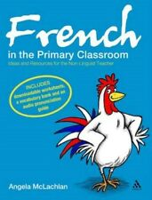 French in the Primary Classroom: Ideas for Busy Teachers by Angela McLachlan...