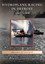 HYDROPLANE RACING IN DETROIT, 1946-2008 - WILLIAMS, DAVID D./ HYDROPLANE AND RAC