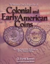 WHITMAN ENCYCLOPEDIA OF COLONIAL AND EARLY AMERICAN COINS - BOWERS, Q. DAVID/ BR