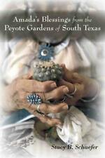 AMADA'S BLESSINGS FROM THE PEYOTE GARDENS OF SOUTH TEXAS - SCHAEFER, STACY B. -