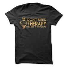 I Don't Need Therapy, I Need To Throw Pots - Funny T-Shirt 100% Cotton Pottery
