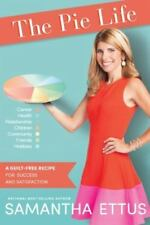 THE PIE LIFE:A GUILT-FREE RECIPE FOR SUCCESS BY SAMANTHA  ETTUS (HARDCOVER)