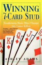 Winning 7-Card Stud : Transforming Home Game Chumps into Casino Killers by Ashle