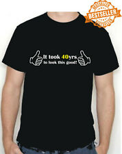 Novelty 40th Birthday T-shirt It TOOK 40yrs Choose size