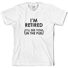 I'm Retired ( I'll See You In The Pub ) - Mens T-Shirt - Retirement - Funny Gift