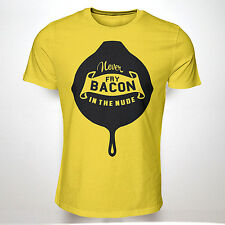 NEVER FRY BACON IN NUDE TSHIRT FUNNY MENS UNISEX HIPSTER SWAG INDIE