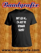Don't Ask Me...I'm Just the Keyboard Player- Funny T-Shirt- Black, For Musicians
