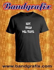 Have Organ Will Travel - For Musicians, Funny T-Shirt- Black